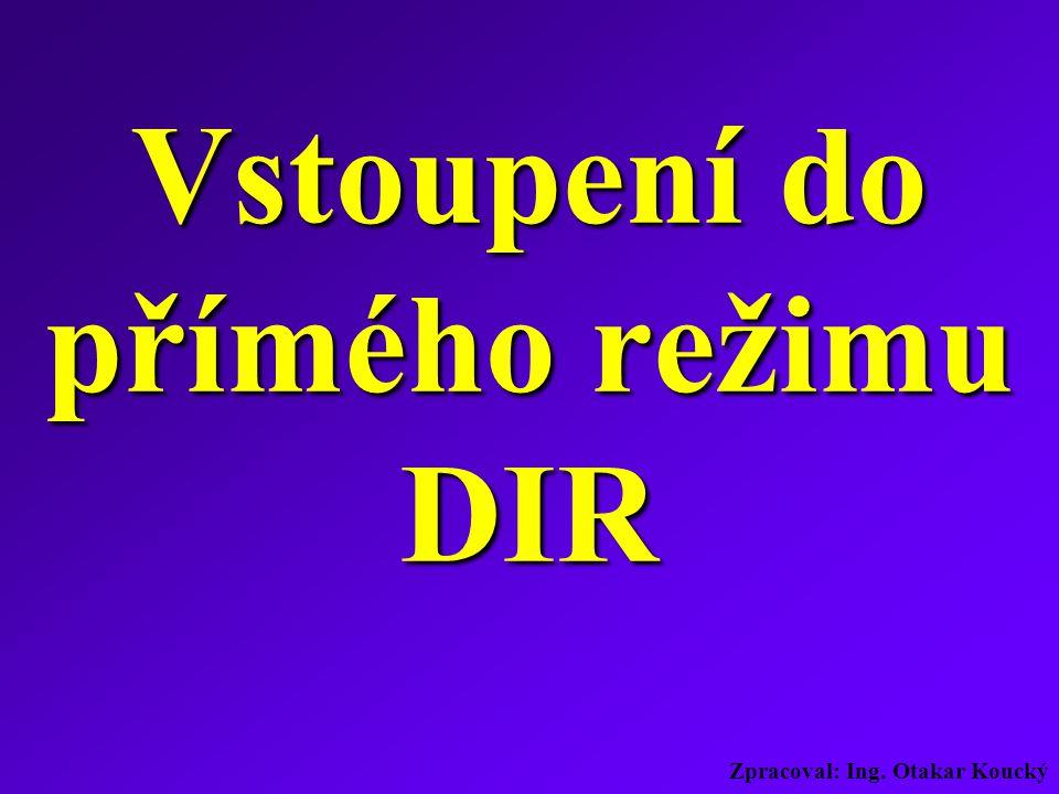 Zpracoval: Ing. Otakar Koucký Vstoupení do přímého režimu DIR