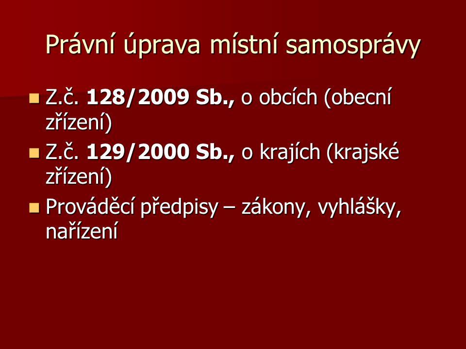 Právní úprava místní samosprávy Z.č. 128/2009 Sb., o obcích (obecní zřízení) Z.č.
