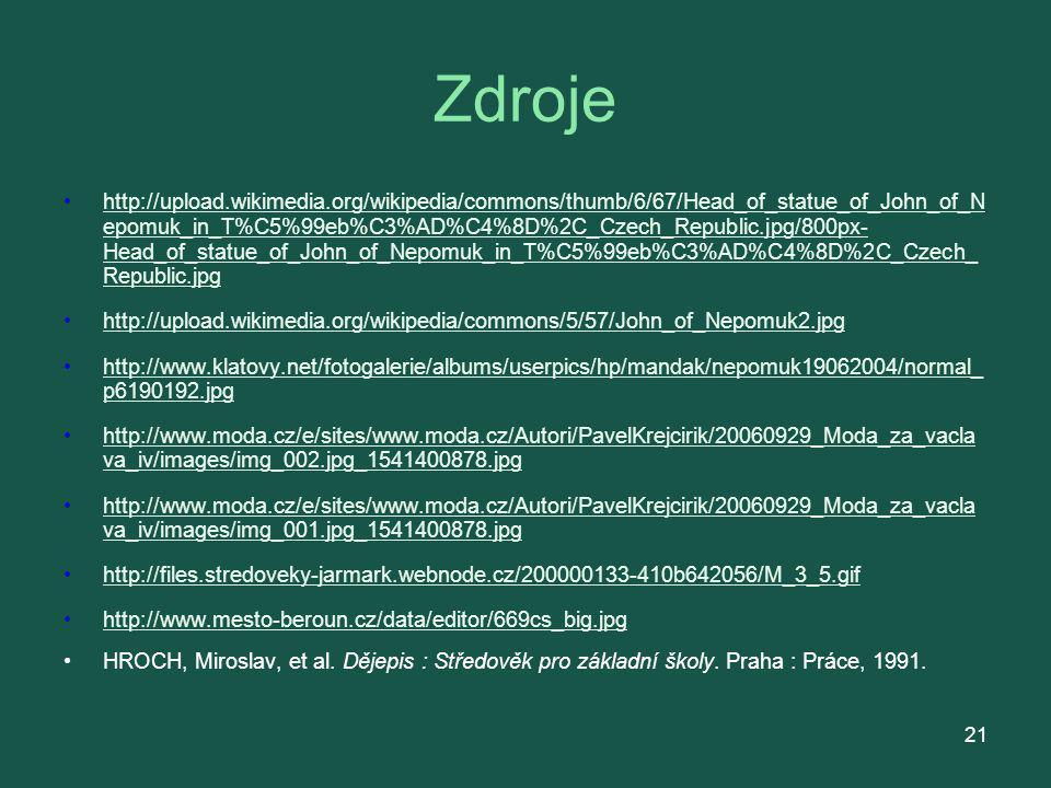Zdroje http://upload.wikimedia.org/wikipedia/commons/thumb/6/67/Head_of_statue_of_John_of_N epomuk_in_T%C5%99eb%C3%AD%C4%8D%2C_Czech_Republic.jpg/800p