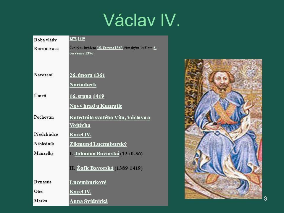Doba vlády 13781378-14191419 Korunovace Českým králem 15. června1363, římským králem 6. července 137615. června13636. července1376 Narození 26. února2