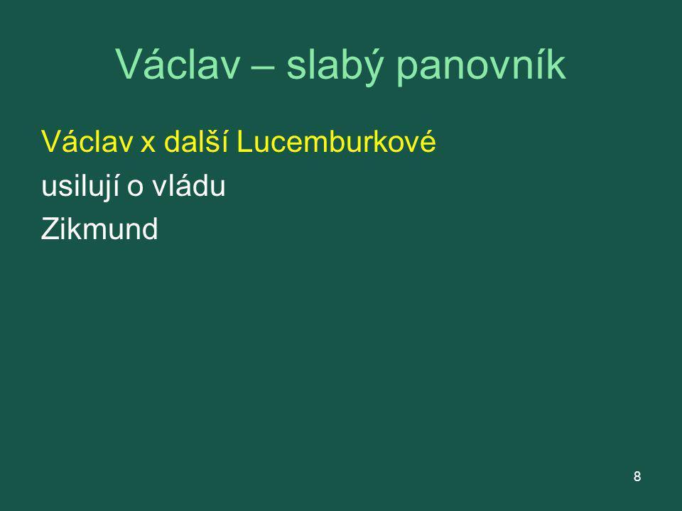 Václav – slabý panovník Václav x další Lucemburkové usilují o vládu Zikmund 8