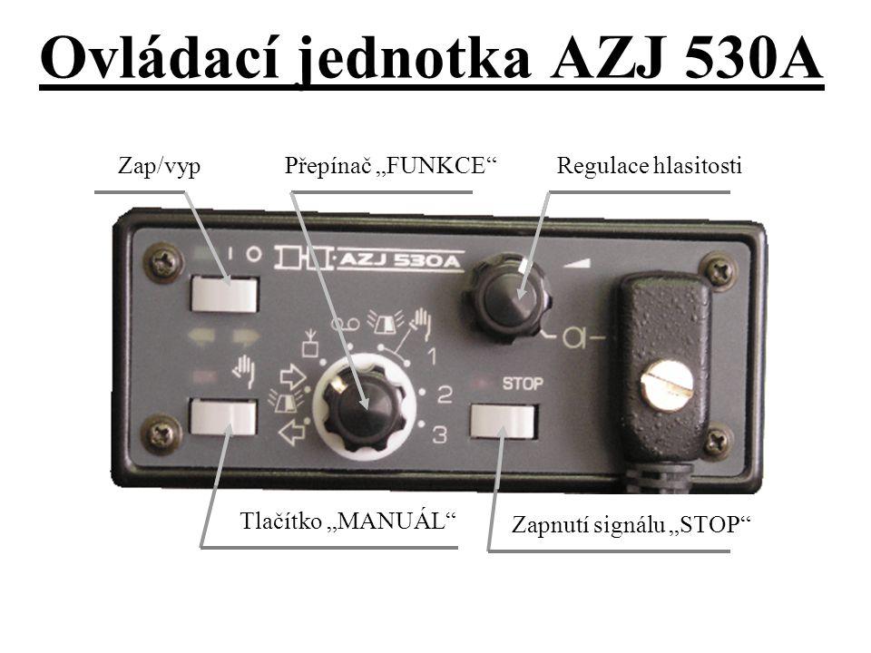 """Ovládací jednotka AZJ 530A Zap/vypRegulace hlasitostiPřepínač """"FUNKCE"""" Tlačítko """"MANUÁL"""" Zapnutí signálu """"STOP"""""""