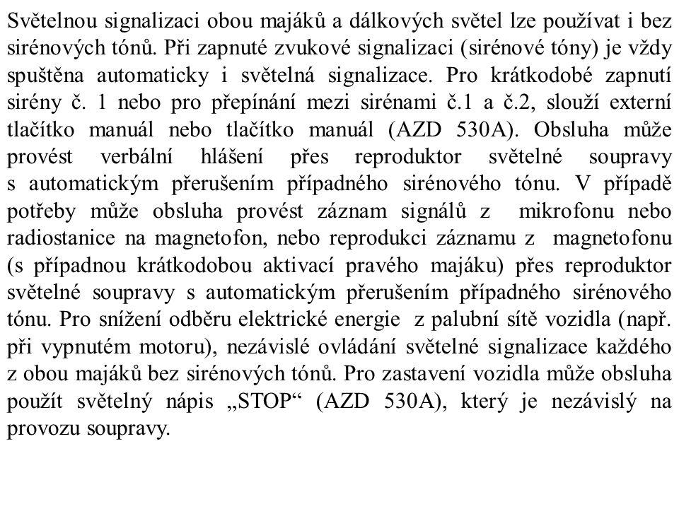 Světelnou signalizaci obou majáků a dálkových světel lze používat i bez sirénových tónů. Při zapnuté zvukové signalizaci (sirénové tóny) je vždy spušt
