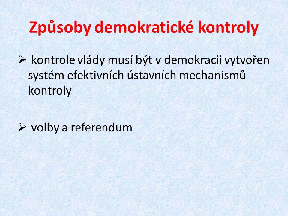 Způsoby demokratické kontroly  kontrole vlády musí být v demokracii vytvořen systém efektivních ústavních mechanismů kontroly  volby a referendum