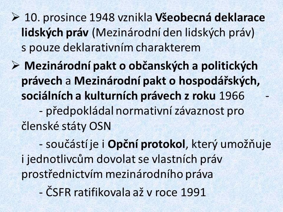  10. prosince 1948 vznikla Všeobecná deklarace lidských práv (Mezinárodní den lidských práv) s pouze deklarativním charakterem  Mezinárodní pakt o o