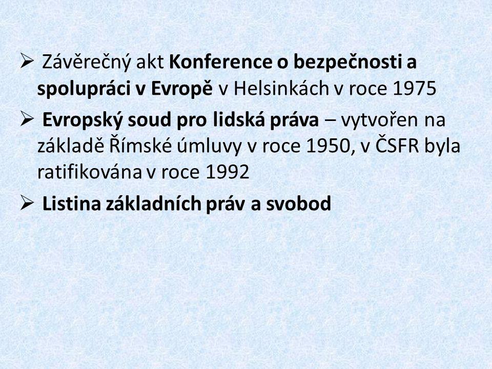  Závěrečný akt Konference o bezpečnosti a spolupráci v Evropě v Helsinkách v roce 1975  Evropský soud pro lidská práva – vytvořen na základě Římské