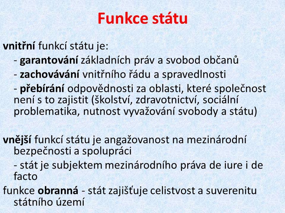 Funkce státu vnitřní funkcí státu je: - garantování základních práv a svobod občanů - zachovávání vnitřního řádu a spravedlnosti - přebírání odpovědno