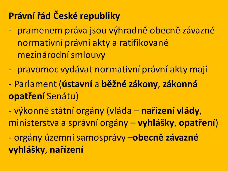 Právní řád České republiky -pramenem práva jsou výhradně obecně závazné normativní právní akty a ratifikované mezinárodní smlouvy -pravomoc vydávat no