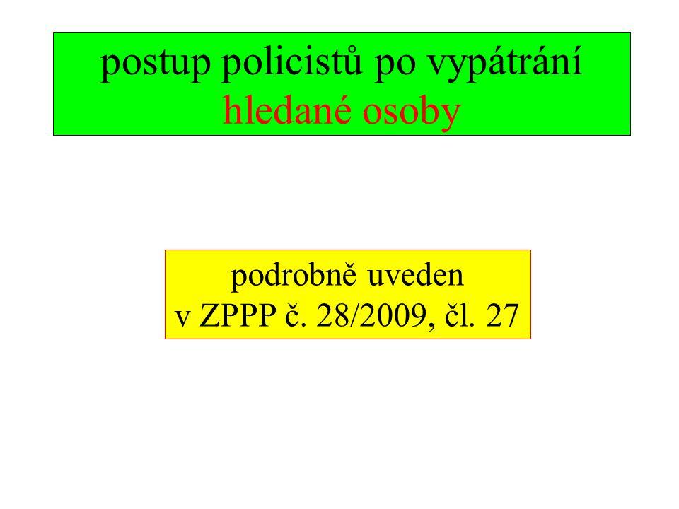 postup policistů po vypátrání hledané osoby podrobně uveden v ZPPP č. 28/2009, čl. 27