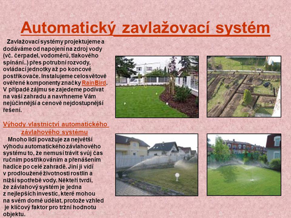 Automatický zavlažovací systém Zavlažovací systémy projektujeme a dodáváme od napojení na zdroj vody (vč.