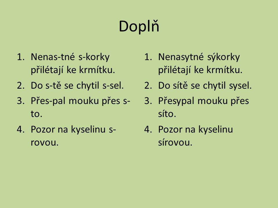 Napiš větu jednoduchou, v níž užiješ všechna vyjmenovaná slova po Z Např.: Brzy se kolem nás ozývaly různé cizí jazyky.