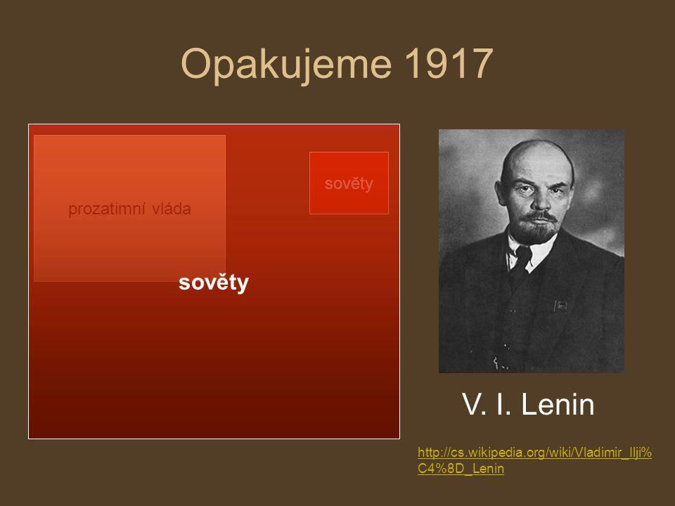 Opakujeme 1917 prozatimní vláda sověty V. I. Lenin http://cs.wikipedia.org/wiki/Vladimir_Ilji% C4%8D_Lenin