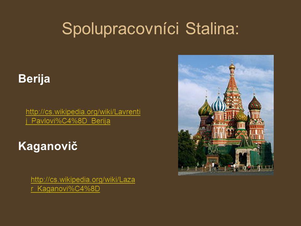 Spolupracovníci Stalina: Berija Kaganovič http://cs.wikipedia.org/wiki/Lavrenti j_Pavlovi%C4%8D_Berija http://cs.wikipedia.org/wiki/Laza r_Kaganovi%C4