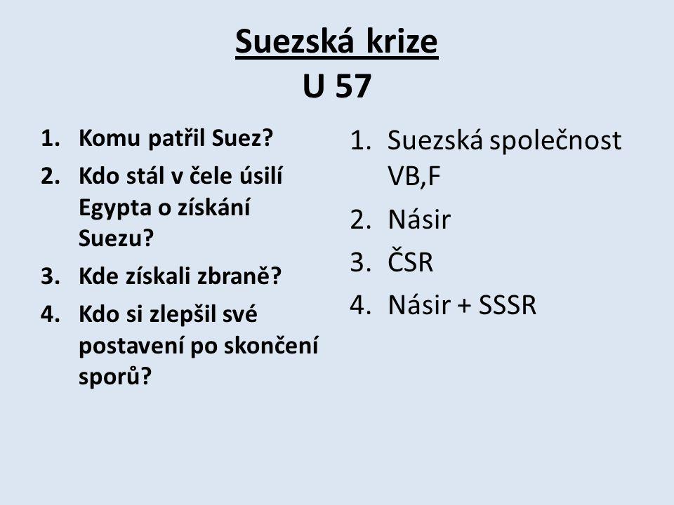 Suezská krize U 57 1.Komu patřil Suez.2.Kdo stál v čele úsilí Egypta o získání Suezu.