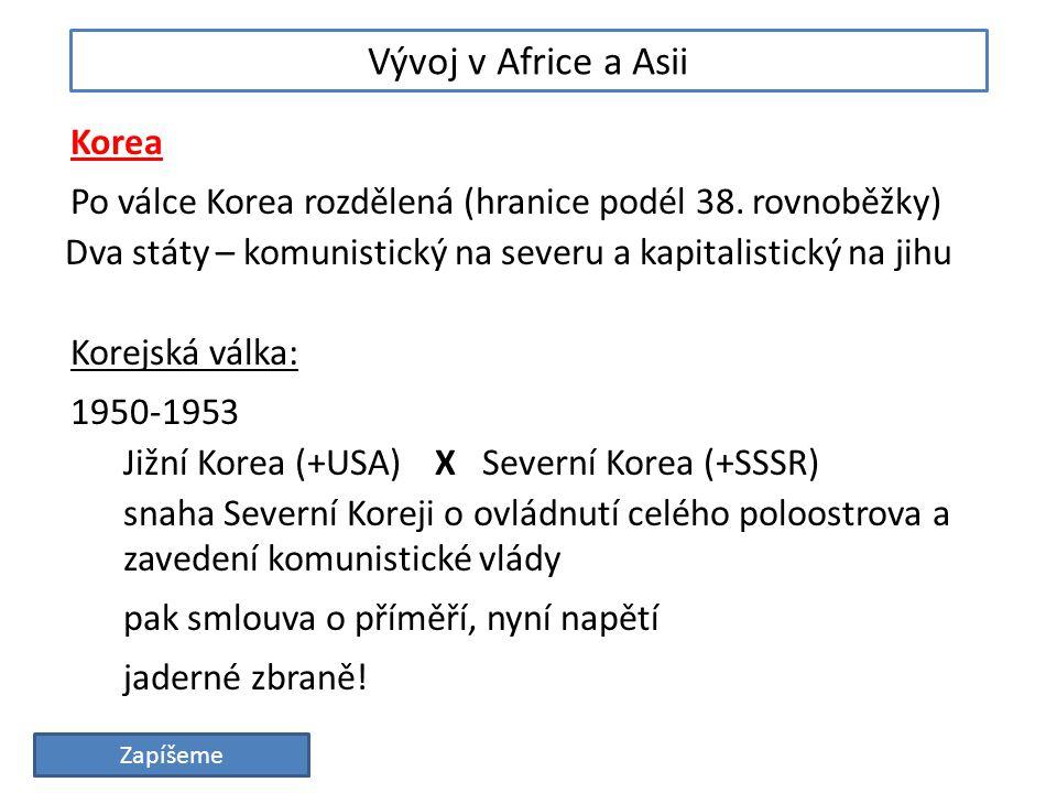 Vývoj v Africe a Asii Korea Po válce Korea rozdělená (hranice podél 38.