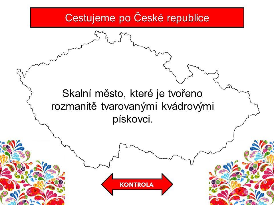 KONTROLA Cestujeme po České republice Skalní město, které je tvořeno rozmanitě tvarovanými kvádrovými pískovci.