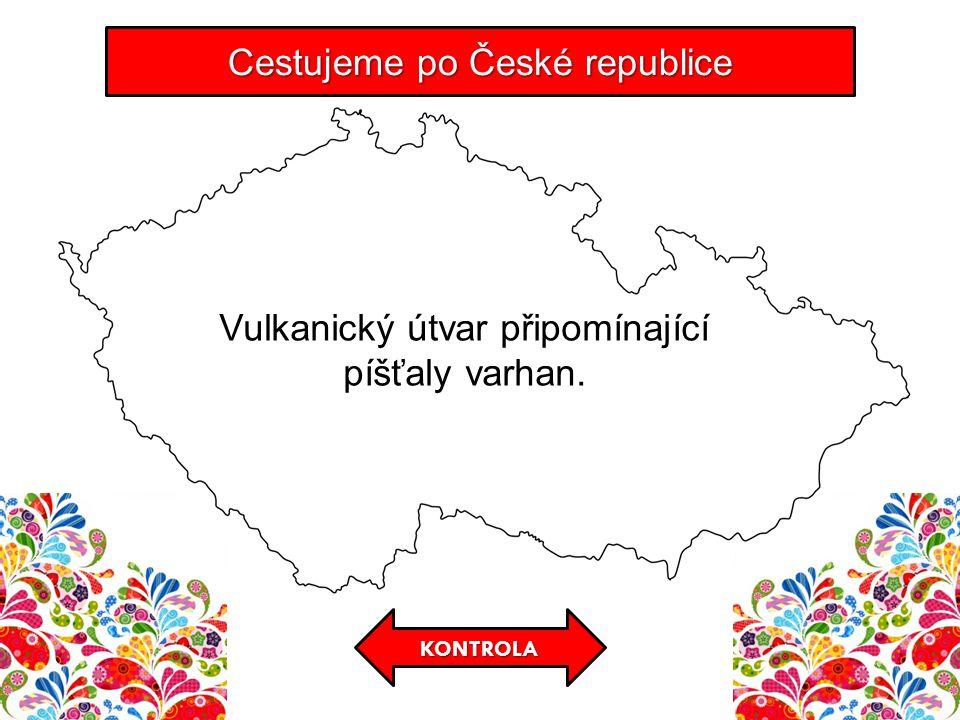 KONTROLA Cestujeme po České republice Vulkanický útvar připomínající píšťaly varhan.