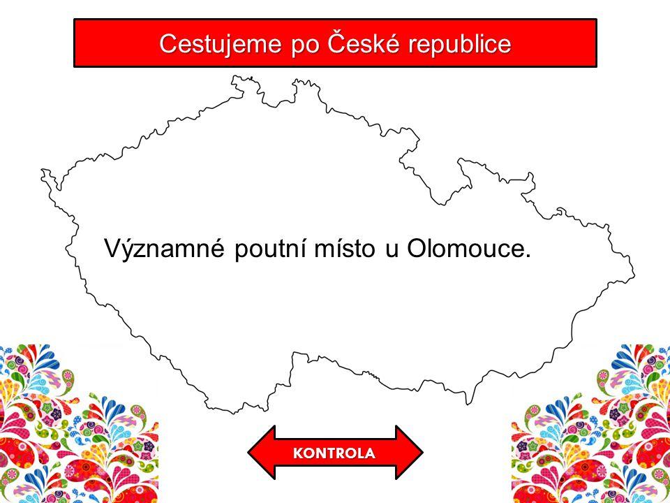 KONTROLA Cestujeme po České republice Významné poutní místo u Olomouce.