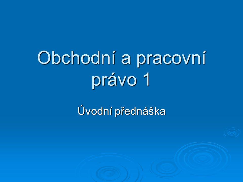  Obecně k zákoníku práce: zákon č.262/2006 Sb. zákon č.