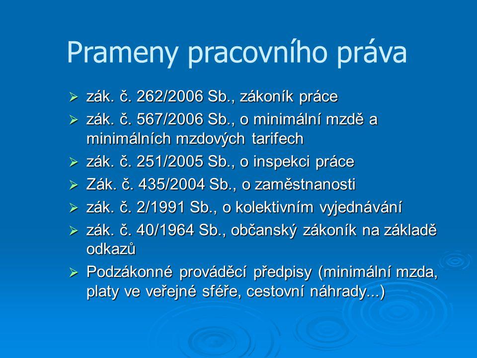 Prameny pracovního práva  zák. č. 262/2006 Sb., zákoník práce  zák.