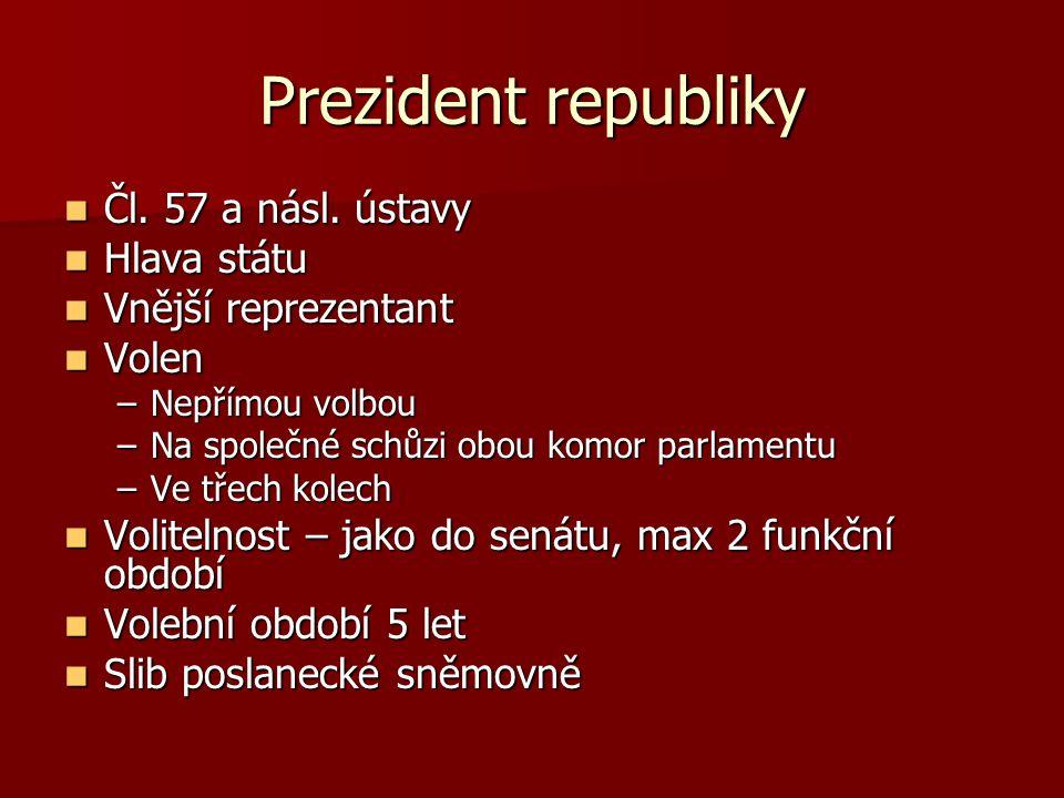 Prezident republiky Čl.57 a násl. ústavy Čl. 57 a násl.