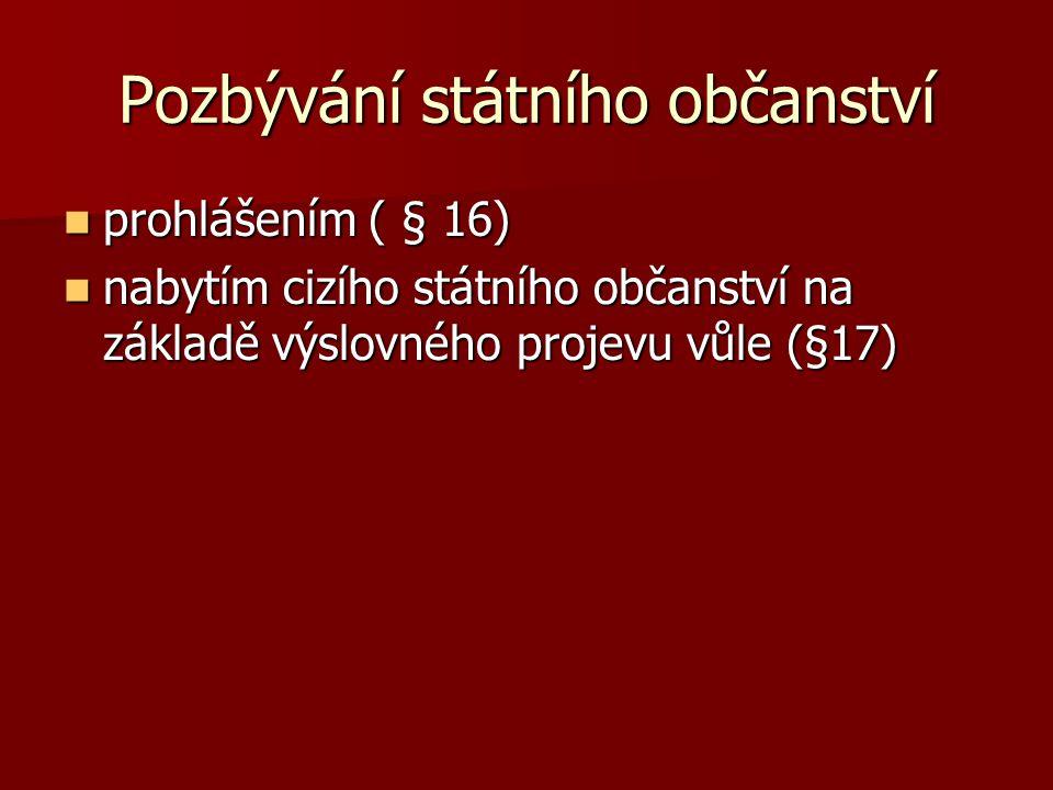 Pozbývání státního občanství prohlášením ( § 16) prohlášením ( § 16) nabytím cizího státního občanství na základě výslovného projevu vůle (§17) nabytí