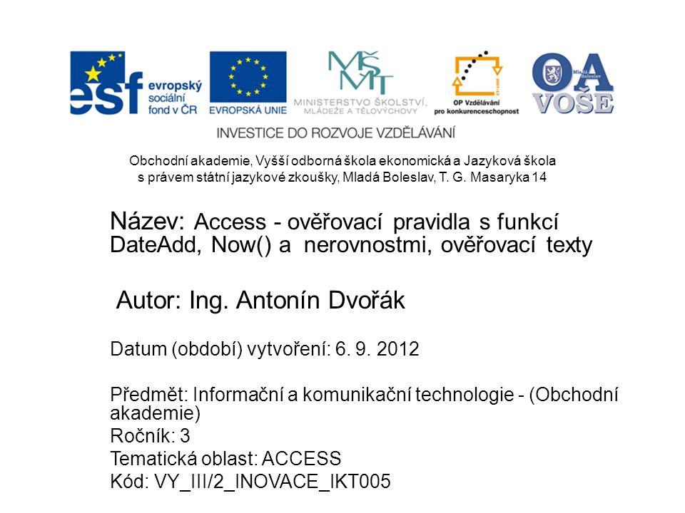 Název: Access - ověřovací pravidla s funkcí DateAdd, Now() a nerovnostmi, ověřovací texty Autor: Ing. Antonín Dvořák Datum (období) vytvoření: 6. 9. 2