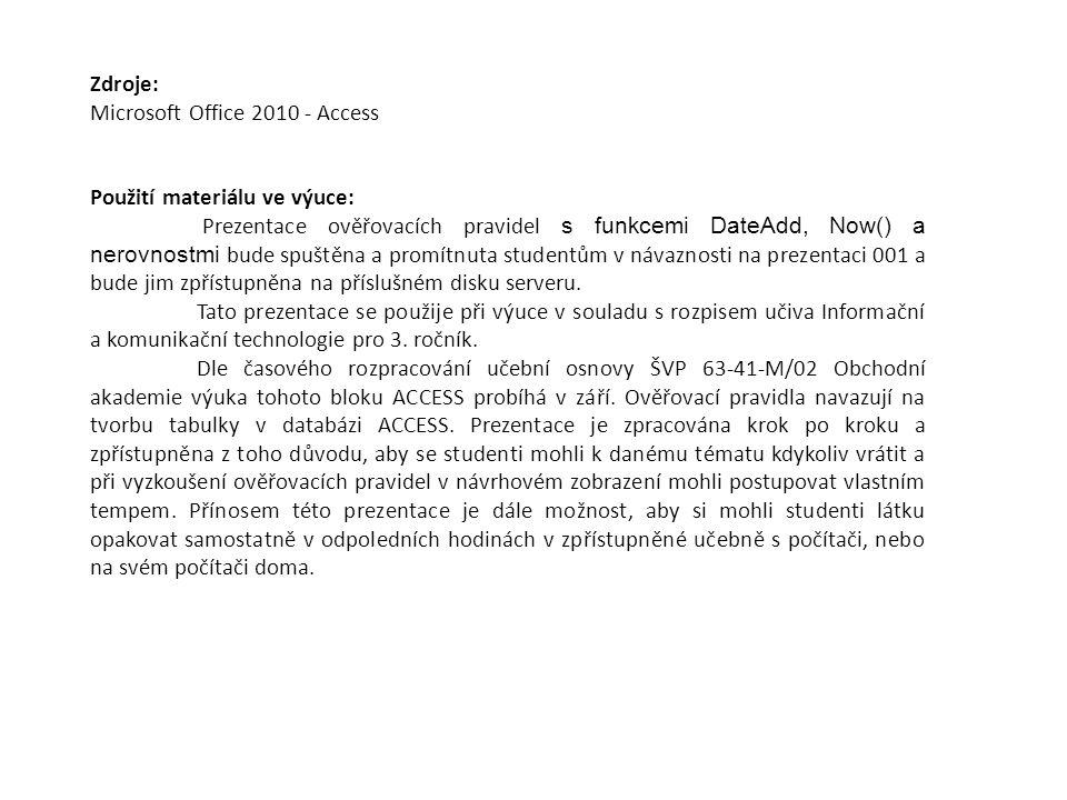 Zdroje: Microsoft Office 2010 - Access Použití materiálu ve výuce: Prezentace ověřovacích pravidel s funkcemi DateAdd, Now() a nerovnostmi bude spuště