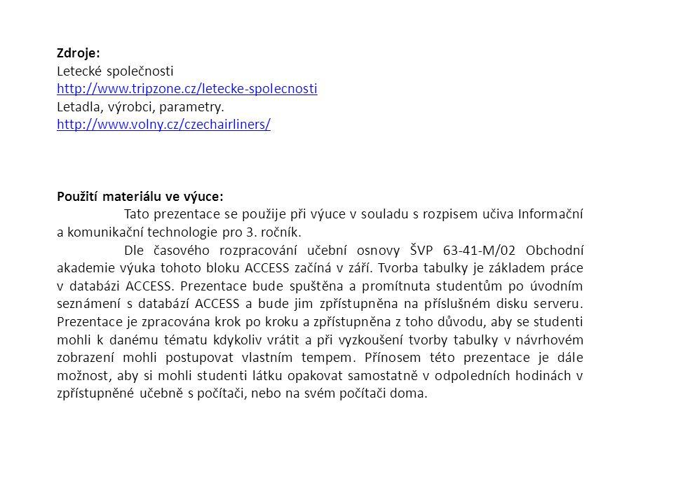 Zdroje: Letecké společnosti http://www.tripzone.cz/letecke-spolecnosti Letadla, výrobci, parametry.