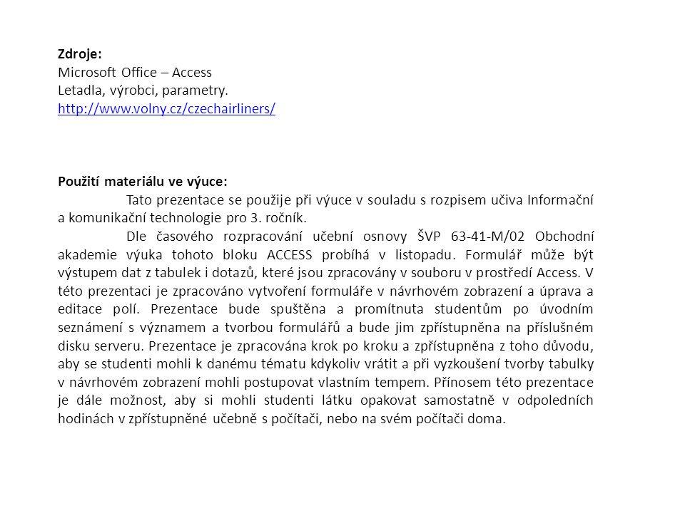 Zdroje: Microsoft Office – Access Letadla, výrobci, parametry. http://www.volny.cz/czechairliners/ Použití materiálu ve výuce: Tato prezentace se použ