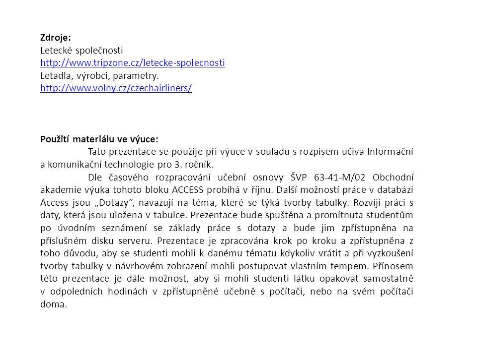Zdroje: Letecké společnosti http://www.tripzone.cz/letecke-spolecnosti Letadla, výrobci, parametry. http://www.volny.cz/czechairliners/ Použití materi