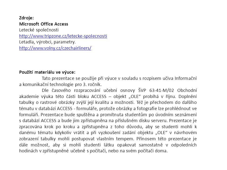 Zdroje: Microsoft Office Access Letecké společnosti http://www.tripzone.cz/letecke-spolecnosti Letadla, výrobci, parametry. http://www.volny.cz/czecha