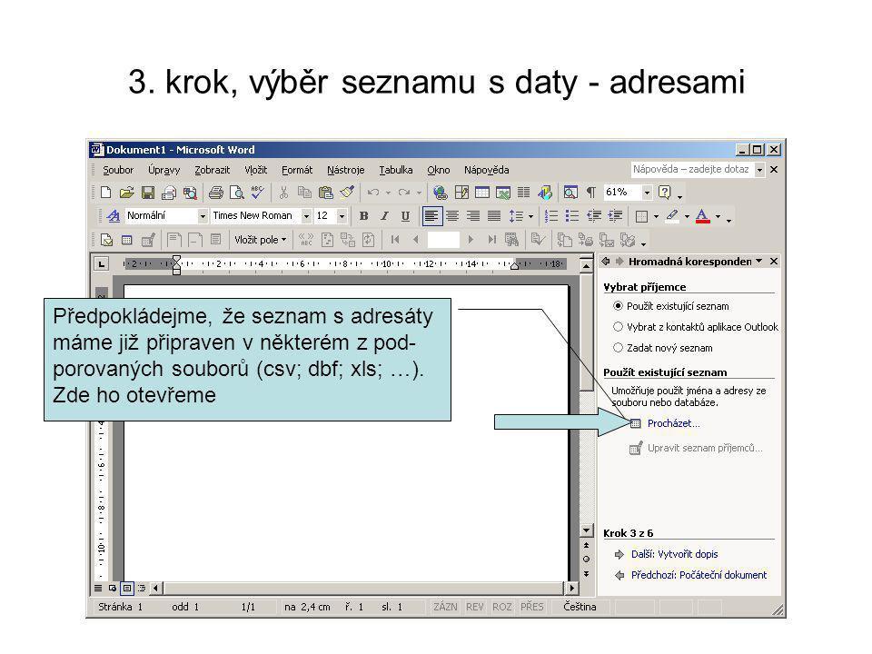 3. krok, výběr seznamu s daty - adresami Předpokládejme, že seznam s adresáty máme již připraven v některém z pod- porovaných souborů (csv; dbf; xls;