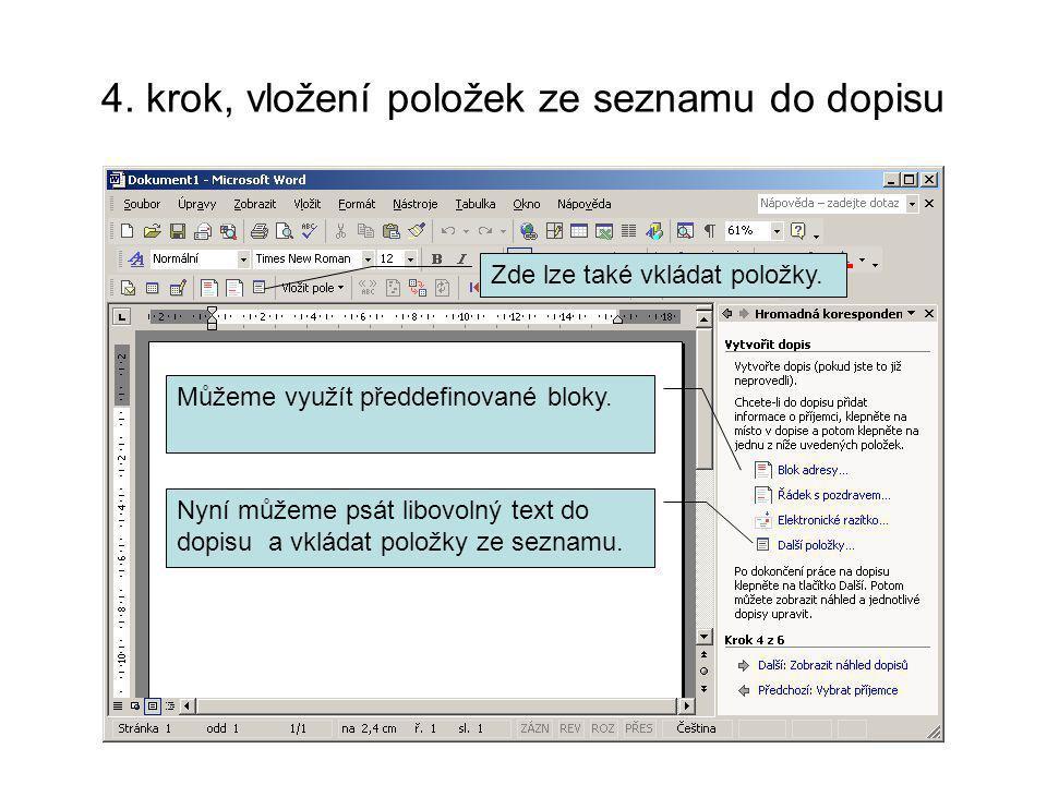 4. krok, vložení položek ze seznamu do dopisu Nyní můžeme psát libovolný text do dopisu a vkládat položky ze seznamu. Můžeme využít předdefinované blo