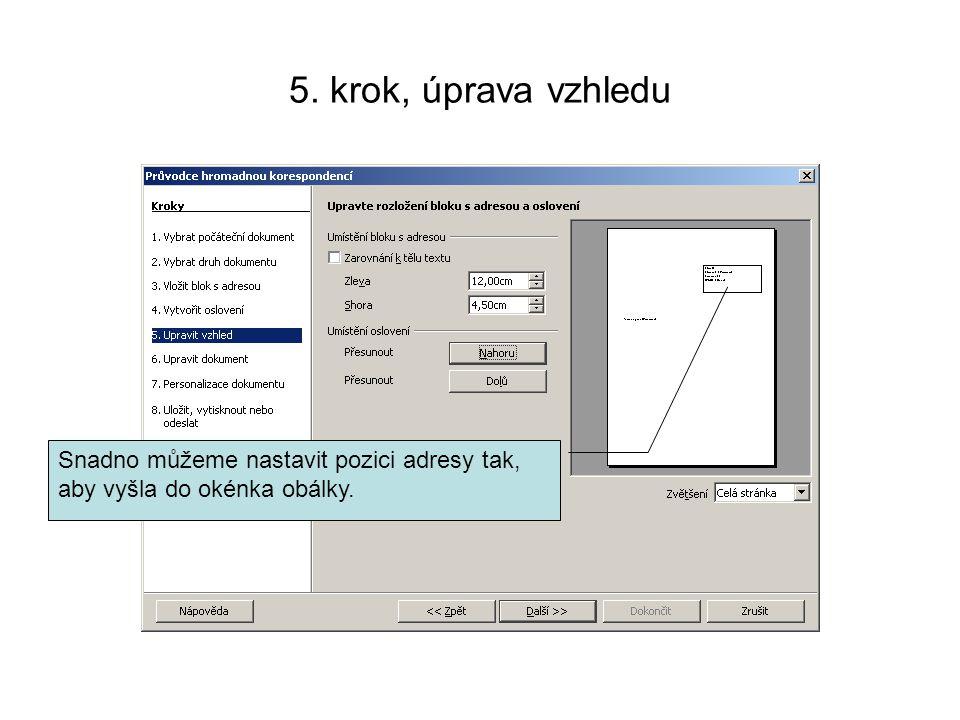 5. krok, úprava vzhledu Snadno můžeme nastavit pozici adresy tak, aby vyšla do okénka obálky.