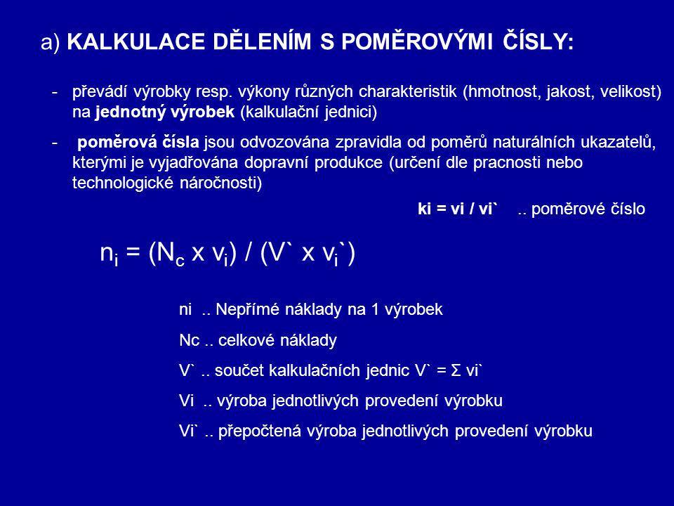 a) KALKULACE DĚLENÍM S POMĚROVÝMI ČÍSLY: -převádí výrobky resp. výkony různých charakteristik (hmotnost, jakost, velikost) na jednotný výrobek (kalkul