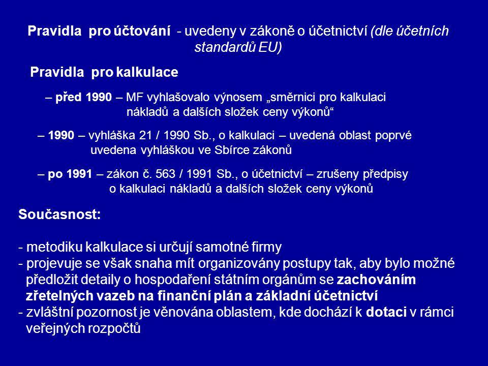 Účel kalkulování nákladů: -zjištění a kontrola množství nákladů výpočet nákladů pro cenové kalkulace pro ocenění výroby pro zákazníka Kritické body kalkulace nákladů: -zvolené postupy kalkulace musí být kompatibilní s činnostmi podniku cenové kalkulace musí být propojeny s vnitropodnikovými procesy Pozn.: Zásady kalkulace nejsou uvedeny v samostatném právním předpisu, většina nejdůležitějších zásad a principů je vkomponována do zákona o účetnictví a účtové osnovy pro podnikatele.