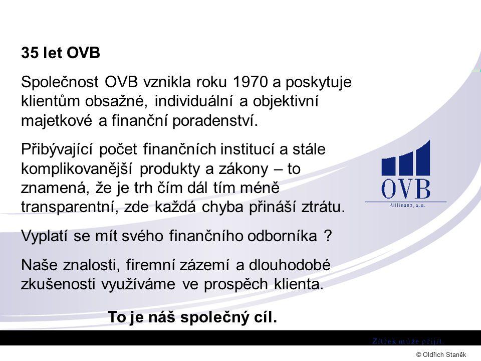 35 let OVB Společnost OVB vznikla roku 1970 a poskytuje klientům obsažné, individuální a objektivní majetkové a finanční poradenství.