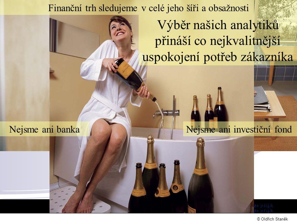 Nejsme ani bankaNejsme ani investiční fond Finanční trh sledujeme v celé jeho šíři a obsažnosti Výběr našich analytiků přináší co nejkvalitnější uspokojení potřeb zákazníka © Oldřich Staněk