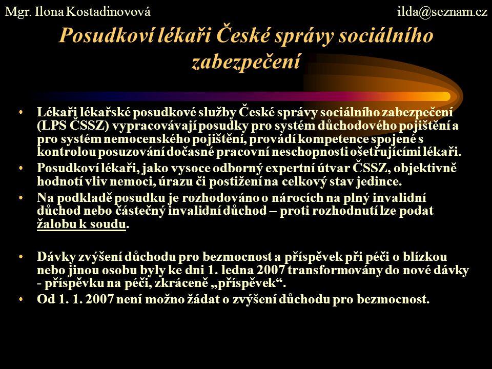 Posudkoví lékaři České správy sociálního zabezpečení Lékaři lékařské posudkové služby České správy sociálního zabezpečení (LPS ČSSZ) vypracovávají pos