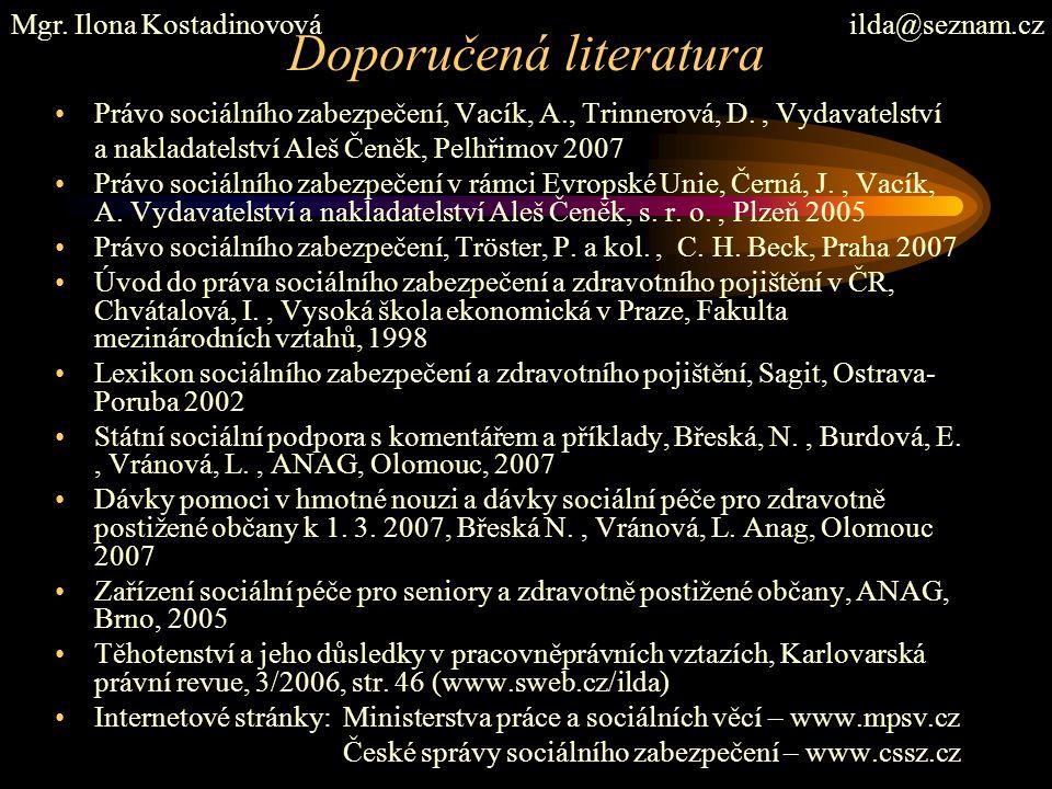 Doporučená literatura Právo sociálního zabezpečení, Vacík, A., Trinnerová, D., Vydavatelství a nakladatelství Aleš Čeněk, Pelhřimov 2007 Právo sociáln