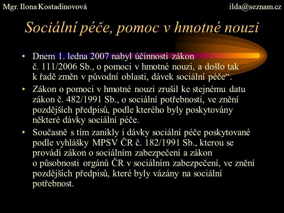 Sociální péče, pomoc v hmotné nouzi Dnem 1. ledna 2007 nabyl účinnosti zákon č. 111/2006 Sb., o pomoci v hmotné nouzi, a došlo tak k řadě změn v původ