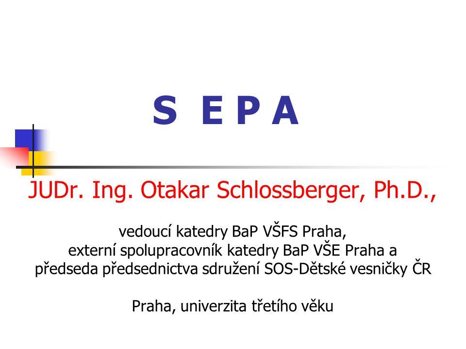 S E P A JUDr. Ing. Otakar Schlossberger, Ph.D., vedoucí katedry BaP VŠFS Praha, externí spolupracovník katedry BaP VŠE Praha a předseda předsednictva