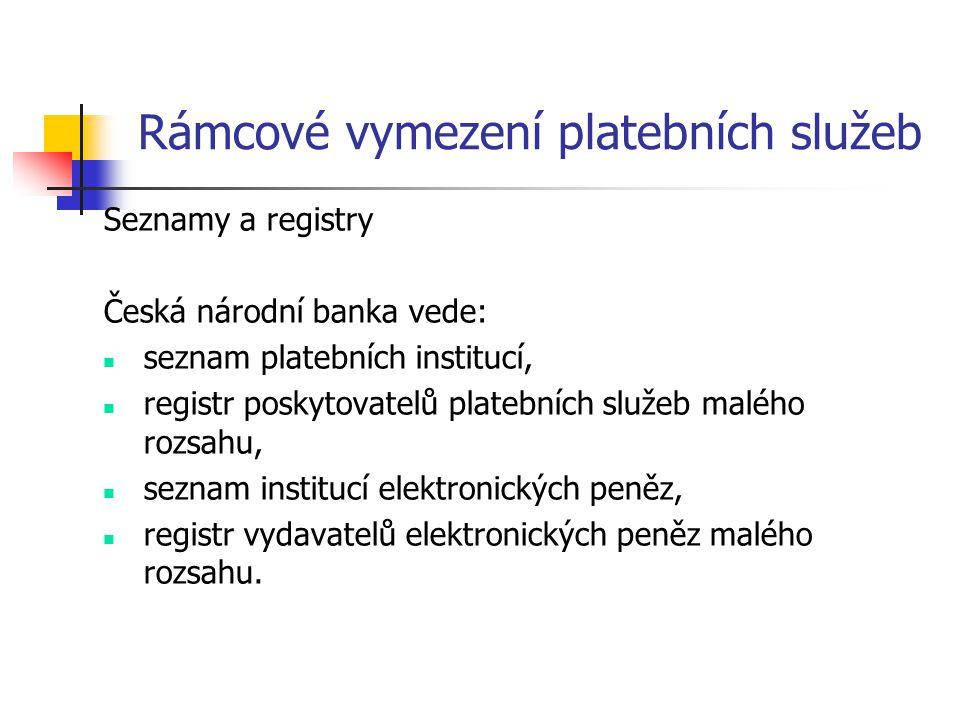 Rámcové vymezení platebních služeb Seznamy a registry Česká národní banka vede: seznam platebních institucí, registr poskytovatelů platebních služeb m