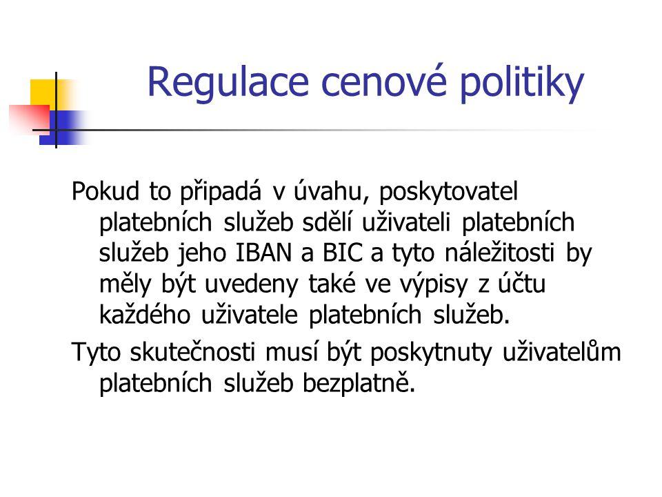 Regulace cenové politiky Pokud to připadá v úvahu, poskytovatel platebních služeb sdělí uživateli platebních služeb jeho IBAN a BIC a tyto náležitosti
