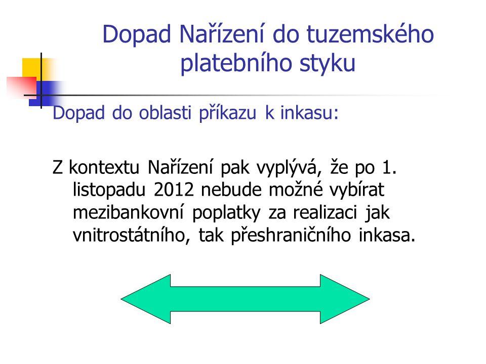 Dopad Nařízení do tuzemského platebního styku Dopad do oblasti příkazu k inkasu: Z kontextu Nařízení pak vyplývá, že po 1. listopadu 2012 nebude možné