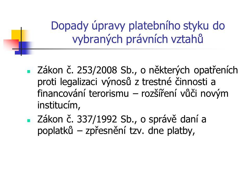 Dopady úpravy platebního styku do vybraných právních vztahů Zákon č. 253/2008 Sb., o některých opatřeních proti legalizaci výnosů z trestné činnosti a