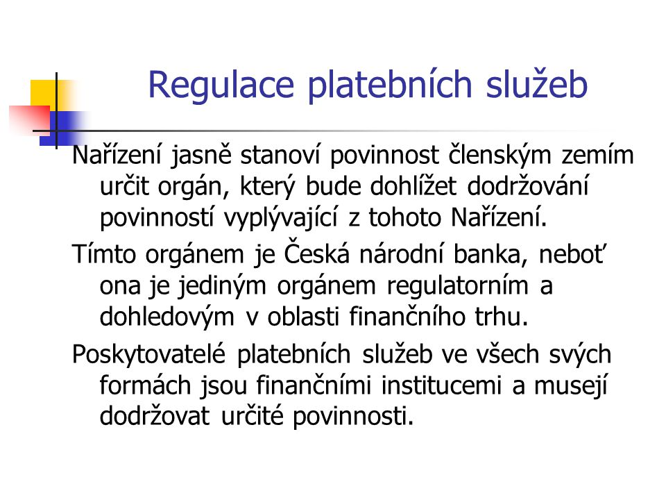 Regulace platebních služeb Nařízení jasně stanoví povinnost členským zemím určit orgán, který bude dohlížet dodržování povinností vyplývající z tohoto