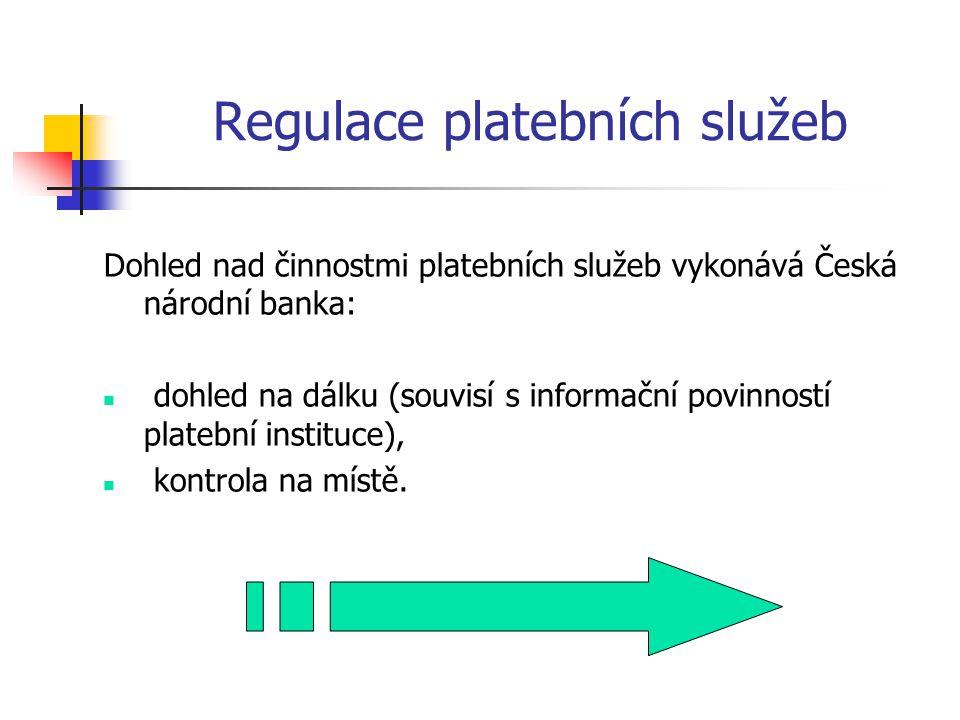 Regulace platebních služeb Dohled nad činnostmi platebních služeb vykonává Česká národní banka: dohled na dálku (souvisí s informační povinností plate