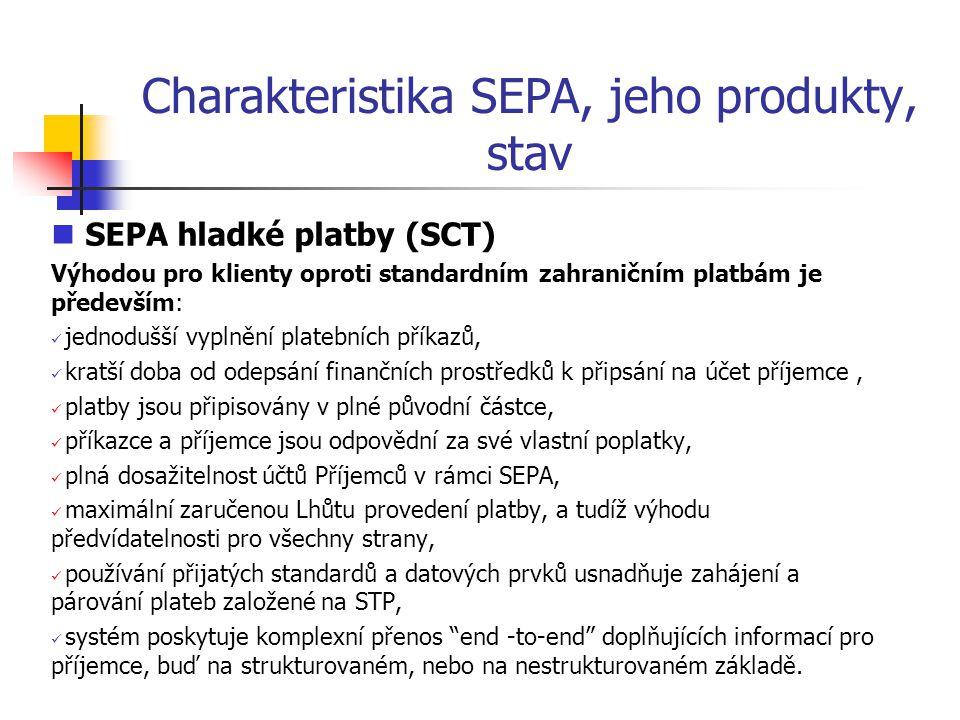 Charakteristika SEPA, jeho produkty, stav SEPA hladké platby (SCT) Výhodou pro klienty oproti standardním zahraničním platbám je především: jednodušší